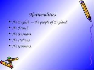 Nationalities The English -- the people of England The French The Russians Th