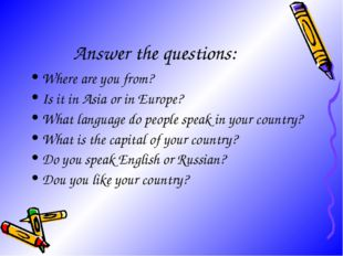 Answer the questions: Where are you from? Is it in Asia or in Europe? What la