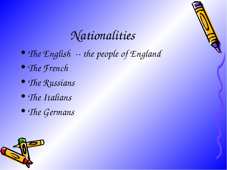 Nationalities The English -- the people of England The French The Russians Th...