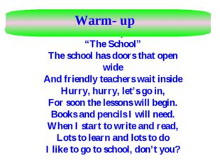 "Now let's reme mber the poem ""The School"" The school has doors that open wide"