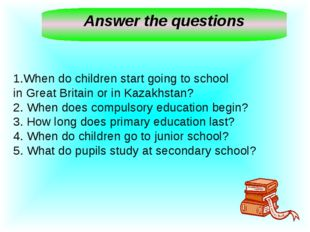 Answer the questions When do children start going to school in Great Britain