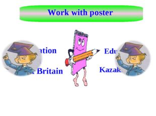 Work with poster Education in Great Britain Education in Kazakhstan