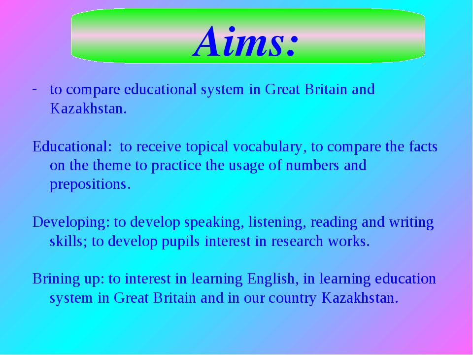 Aims: to compare educational system in Great Britain and Kazakhstan. Educatio...