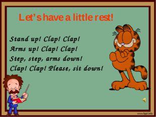 Let's have a little rest! Stand up! Clap! Clap! Arms up! Clap! Clap! Step, st