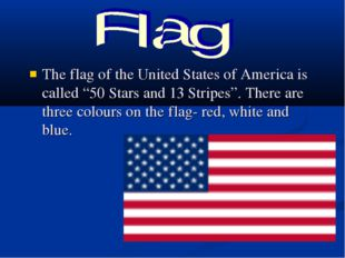 "The flag of the United States of America is called ""50 Stars and 13 Stripes""."