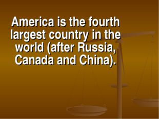 America is the fourth largest country in the world (after Russia, Canada and