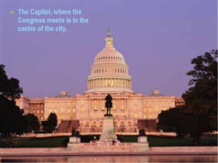 The Capitol, where the Congress meets is in the centre of the city.