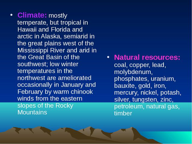 Climate: mostly temperate, but tropical in Hawaii and Florida and arctic in A...
