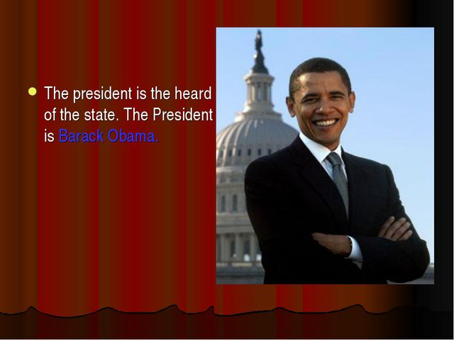 The president is the heard of the state. The President is Barack Obama.