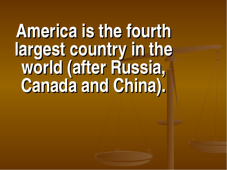 America is the fourth largest country in the world (after Russia, Canada and...