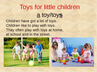 Toys for little children a toy/toys Children have got a lot of toys. Children