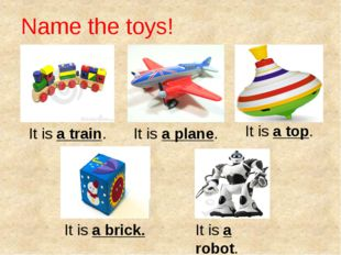 Name the toys! It is a train. It is a plane. It is a top. It is a brick. It i