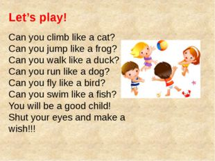 Can you climb like a cat? Can you jump like a frog? Can you walk like a duck?