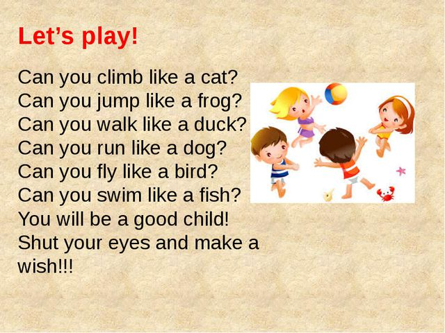 Can you climb like a cat? Can you jump like a frog? Can you walk like a duck?...