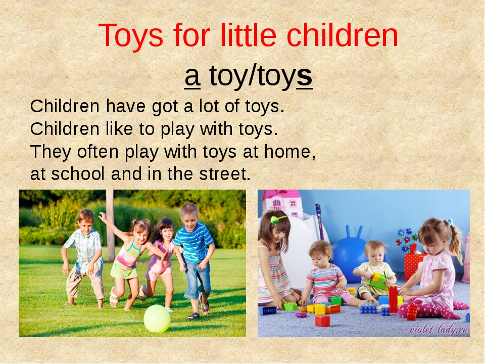 Toys for little children a toy/toys Children have got a lot of toys. Children...