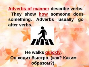Adverbs of manner describe verbs. They show how someone does something. Adver