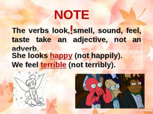 The verbs look, smell, sound, feel, taste take an adjective, not an adverb. N
