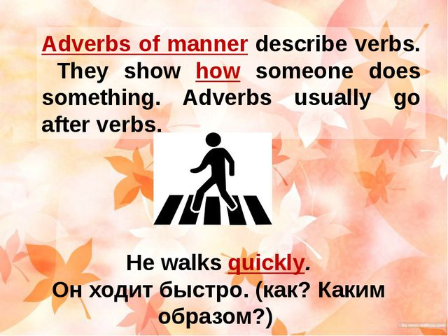 Adverbs of manner describe verbs. They show how someone does something. Adver...