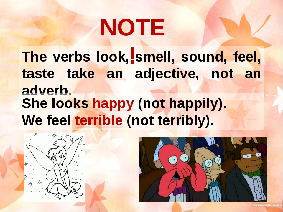 The verbs look, smell, sound, feel, taste take an adjective, not an adverb. N...