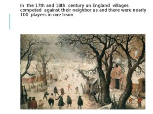 In the 17th and 18th century un England villages competed against their neig