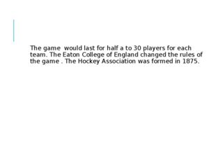 The game would last for half a to 30 players for each team. The Eaton Colleg