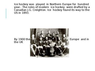 Ice hockey was played in Northern Europe for hundred year.. The rules of mod