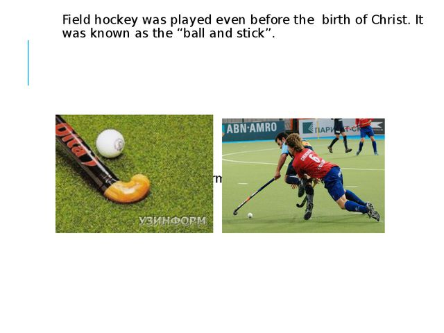 Field hockey was played even before the birth of Christ. It was known as the...