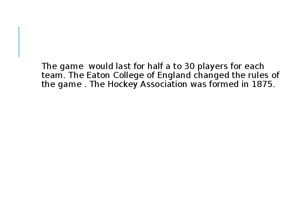 The game would last for half a to 30 players for each team. The Eaton Colleg...