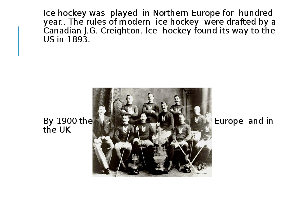 Ice hockey was played in Northern Europe for hundred year.. The rules of mod...