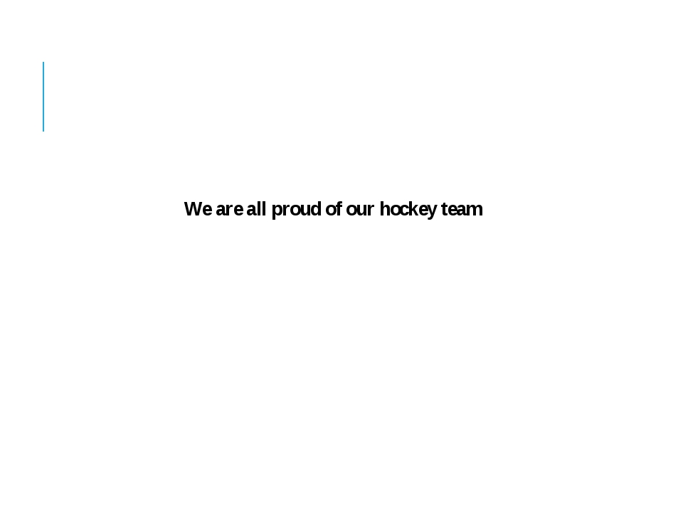 We are all proud of our hockey team