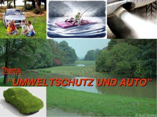 """Thema: """"UMWELTSCHUTZ UND AUTO"""""""