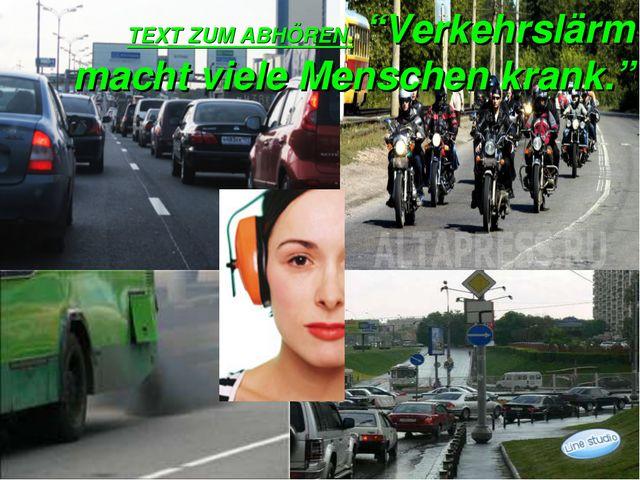 """TEXT ZUM ABHÖREN. """"Verkehrslärm macht viele Menschen krank."""""""