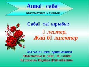 Ашық сабақ Математика 5 сынып №3 Алға қазақ орта мектеп Математика пәнінің м
