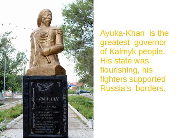 Ayuka-Khan is the greatest governor of Kalmyk people. His state was flourishi...