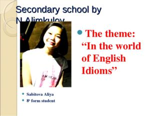 "Secondary school by N.Alimkulov Sabitova Aliya 8th form student The theme: ""I"