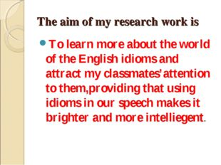 The aim of my research work is To learn more about the world of the English i