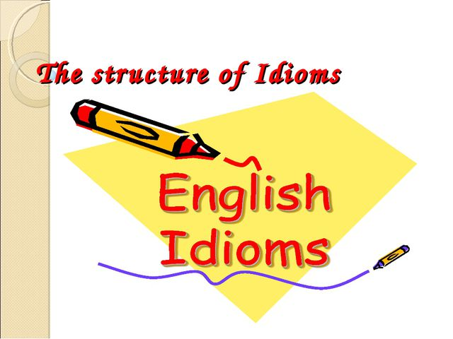 The structure of Idioms