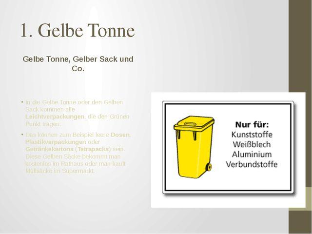1. Gelbe Tonne Gelbe Tonne, Gelber Sack und Co. In die Gelbe Tonne oder den G...