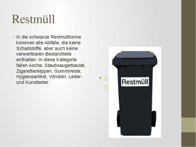Restmüll In die schwarze Restmülltonne kommen alle Abfälle, die keine Schadst...