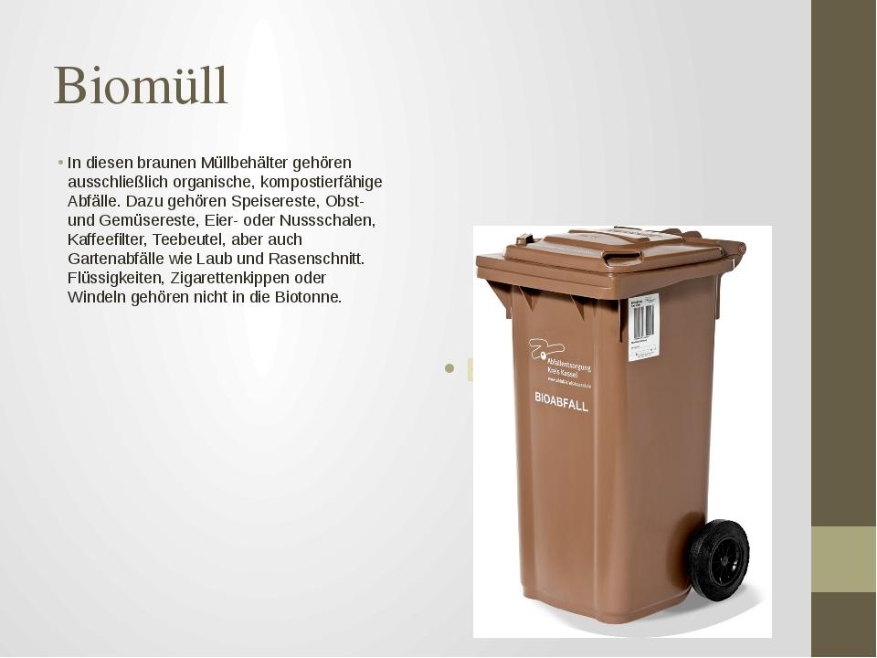 Biomüll In diesen braunen Müllbehälter gehören ausschließlich organische, kom...