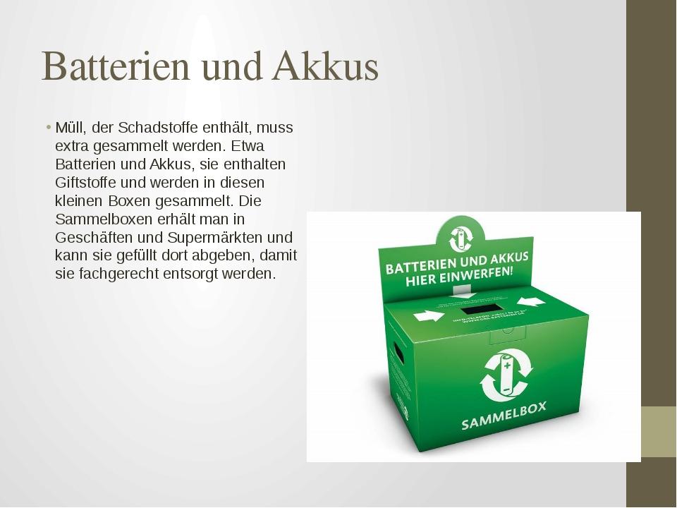 Batterien und Akkus Müll, der Schadstoffe enthält, muss extra gesammelt werde...