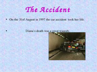 The Accident On the 31of August in 1997 the car accident took her life. Diana