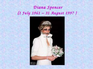 Diana Spencer (1 July 1961 – 31 August 1997 )