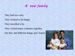 A new family They had two sons. They seemed to be happy. They travelled a lo