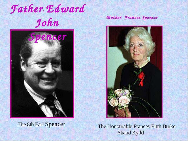 Mother: Frances Spencer Father: Edward John Spencer The Honourable Frances R...