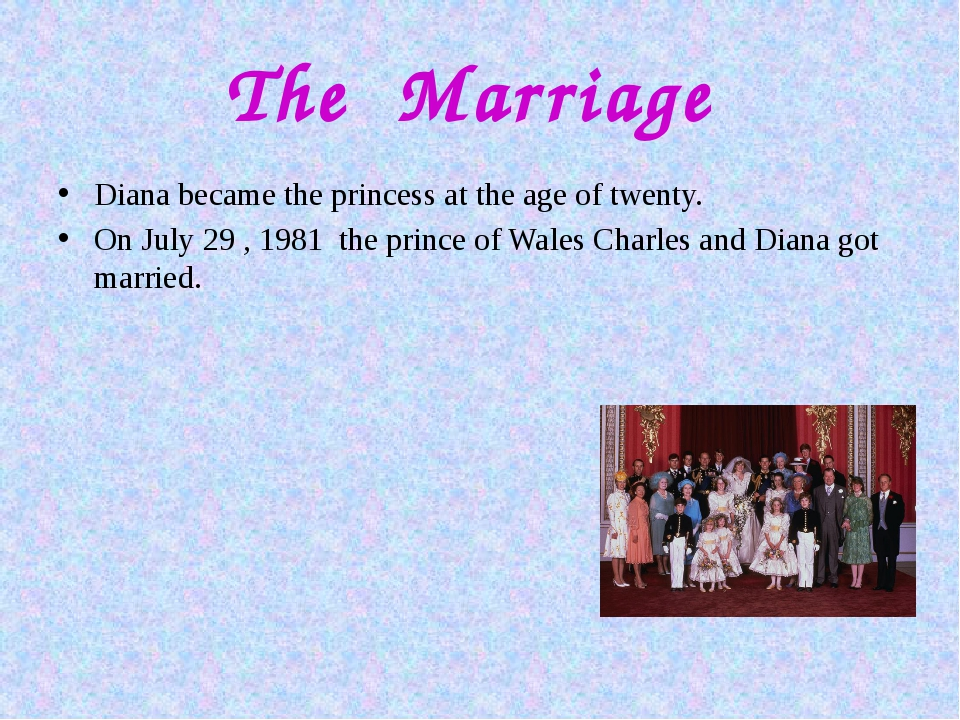 The Marriage Diana became the princess at the age of twenty. On July 29 , 198...