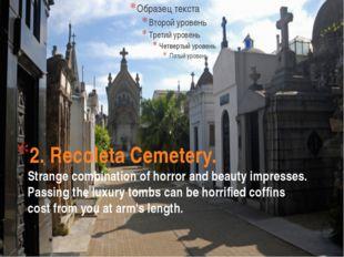 2. Recoleta Cemetery. Strange combination of horror and beauty impresses. Pas