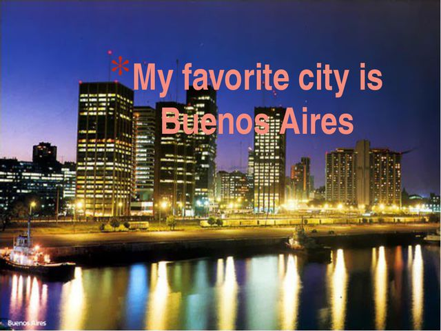 My favorite city is Buenos Aires