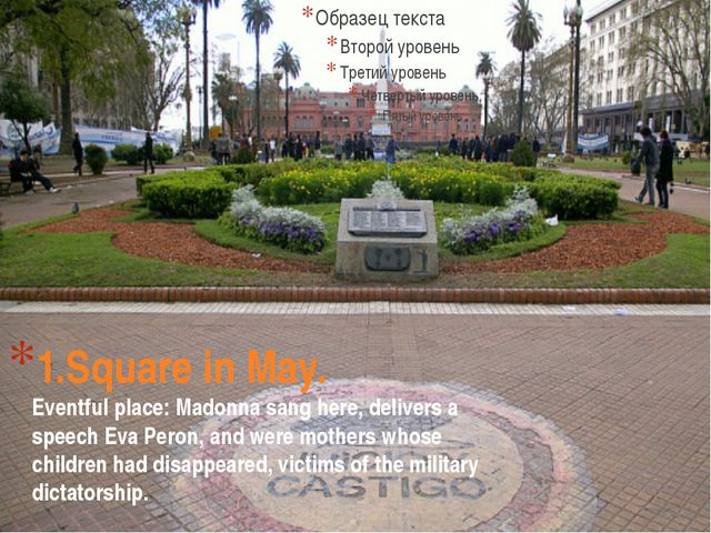 1.Square in May. Eventful place: Madonna sang here, delivers a speech Eva Per...