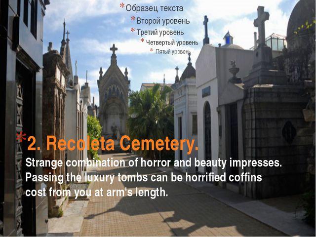 2. Recoleta Cemetery. Strange combination of horror and beauty impresses. Pas...